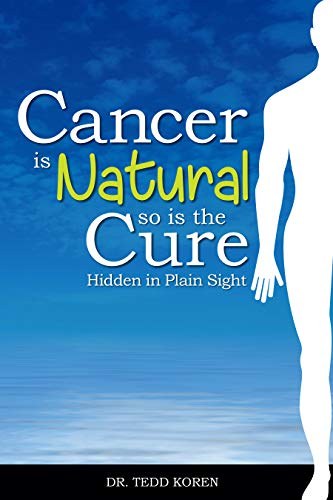 Cancer is Natural, So is the Cure