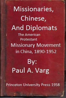 Missionaries, Chinese, and Diplomats The American Protestant Missionary Movement in China, - Les Paul 1952