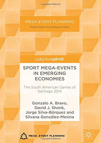 Sport Mega-Events in Emerging Economies: The South American Games of Santiago 2014 (Mega Event Planning)