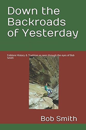 Down the Backroads of Yesterday: Folklore History & Tradition as seen through the eyes of Bob Smith