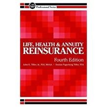 Life, Health & Annuity Reinsurance, 4th Edition by Jr., FSA, MAAA John E. Tiller (2015-01-01)