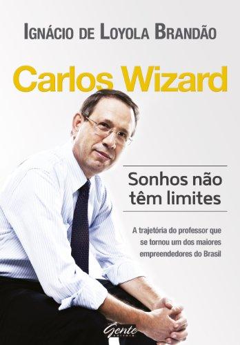 Carlos Wizard: Sonhos não tem limites: A trajetória do professor que se tornou um dos maiores empreendedores do Brasil