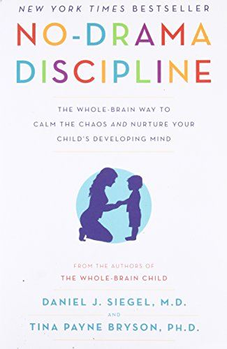 No Drama Discipline  The Whole Brain Way To Calm The Chaos And Nurture Your Childs Developing Mind