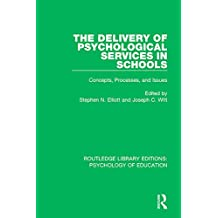 The Delivery of Psychological Services in Schools: Concepts, Processes, and Issues (Routledge Library Editions: Psychology of Education)