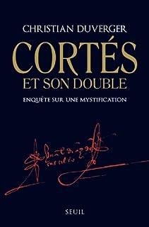 Cortés et son double : enquête sur une  mystification, Duverger, Christian