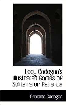 """""""""""TXT"""""""" Lady Cadogan's Illustrated Games Of Solitaire Or Patience. offers Zaragoza privados Catalogo Grays Compara"""
