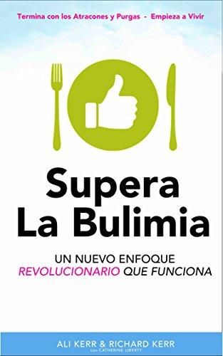 Supera La Bulimia: Un Nuevo Enfoque Revolucionario Que Funciona (Spanish Edition) by [