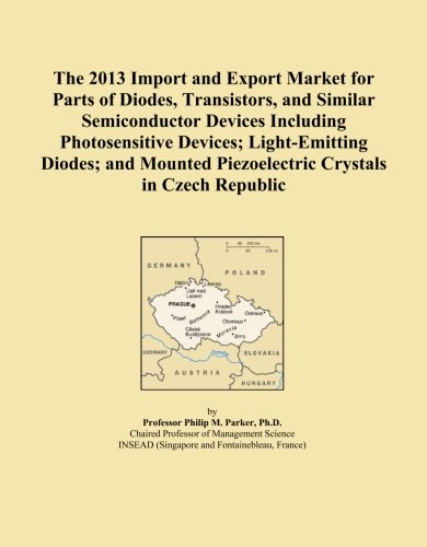 Light Czech Crystal (The 2013 Import and Export Market for Parts of Diodes, Transistors, and Similar Semiconductor Devices Including Photosensitive Devices; Light-Emitting ... Piezoelectric Crystals in Czech Republic)