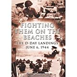 Fighting them on the beaches: the D-Day landings June 6, 1944
