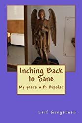 Inching Back to Sane: My years with Bipolar by Mr. Leif N. Gregersen II (2014-09-01)