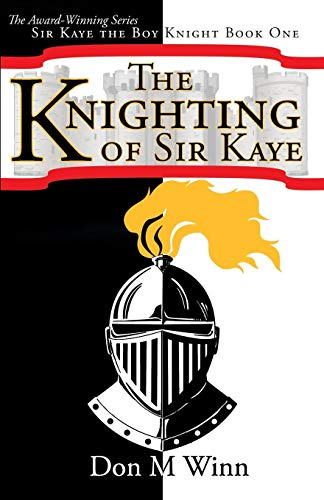 (The Knighting of Sir Kaye: A kids adventure book about knights, chivalry and a medieval)