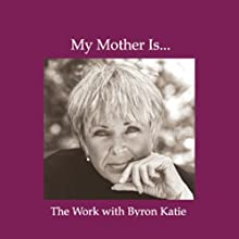 My Mother Is... Speech by Byron Katie Mitchell Narrated by Byron Katie Mitchell