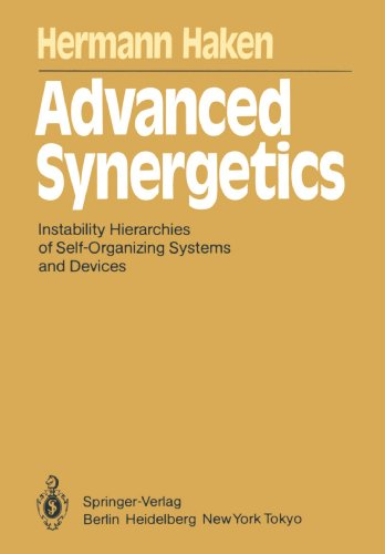 Advanced Synergetics: Instability Hierarchies of Self-Organizing Systems and Devices (Springer Series in Synergetics)