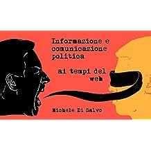 Informazione e comunicazione politica ai tempi del web (Italian Edition)