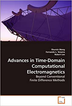 Book Advances in Time-Domain Computational Electromagnetics: Beyond Conventional Finite Difference Methods