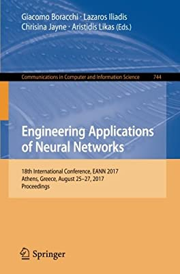 Engineering Applications of Neural Networks: 18th International Conference, EANN 2017, Athens, Greece, August 25–27, 2017, Proceedings (Communications in Computer and Information Science)