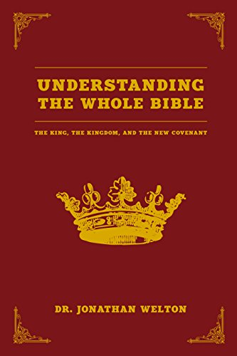 Understanding the Whole Bible: The King, The Kingdom and the New Covenant