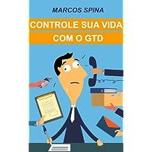 Controle sua Vida com o GTD (Portuguese Edition)