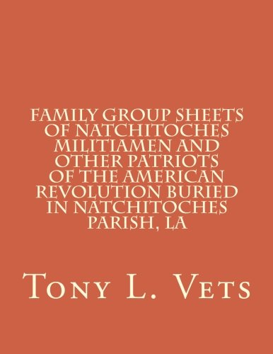 Family Group Sheet (Family Group Sheets of Natchitoches Militiamen and Other Patriots of the American Revolution Buried in Natchitoches Parish, LA)