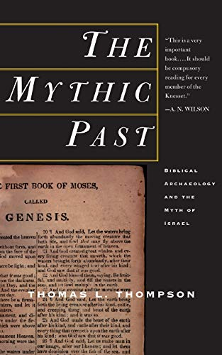 The Mythic Past: Biblical Archaeology And The Myth Of Israel