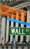 invest in forex at no cost: Earn from the forex without investing money