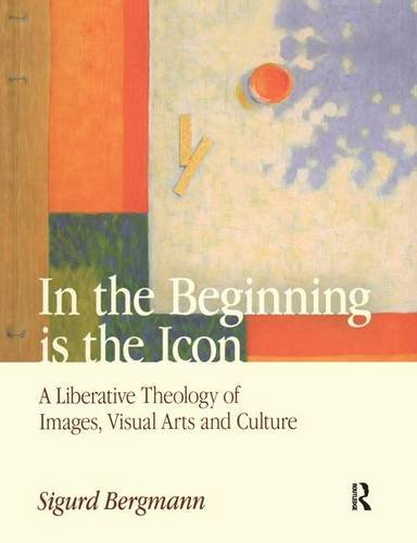 In the Beginning is the Icon: A Liberative Theology of Images, Visual Arts and Culture pdf