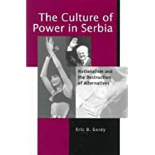 The Culture of Power in Serbia: Nationalism and the Destruction of Alternatives