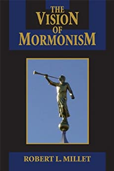 The Vision of Mormonism (Visions of Reality Book 4) by [Millet, Robert L.]