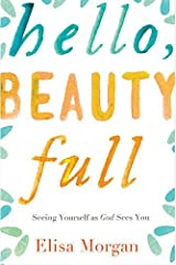 Hello, Beauty Full: Seeing Yourself as God Sees You Paperback