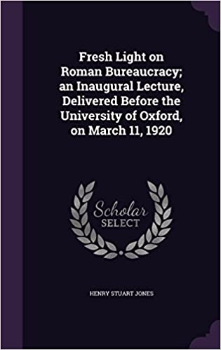 Book Fresh Light on Roman Bureaucracy: an Inaugural Lecture, Delivered Before the University of Oxford, on March 11, 1920