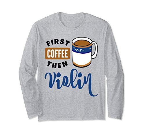 First Coffee Then Violin Music Lover Coffee Mug Long Sleeve T-Shirt
