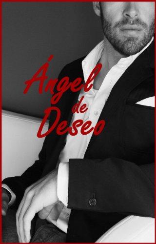 ÁNGEL DE DESEO (Erótica - Romántica) (Spanish Edition)