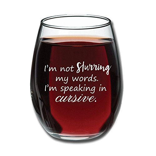 I'm Not Slurring My Words. I'm Speaking in Cursive | Cute Funny 15oz Stemless Wine Glass | Unique Gift Idea for Mom, Dad, Wife, Husband, Sister, Best Friend | Birthday Gifts for Men or Women ()