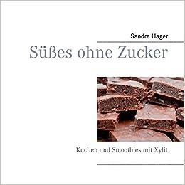 Susses Ohne Zucker Kuchen Und Smoothies Mit Xylit Amazon De Sandra