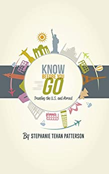Know Before You Go:  Traveling the U.S. and Abroad by [Patterson, Stephanie Tehan]