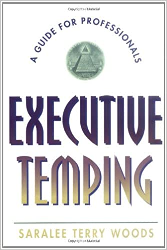 executive temping a guide for professionals saralee terry woods 9780471241577 amazoncom books