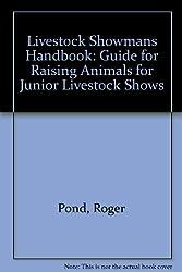Livestock Showmans Handbook: Guide for Raising Animals for Junior Livestock Shows