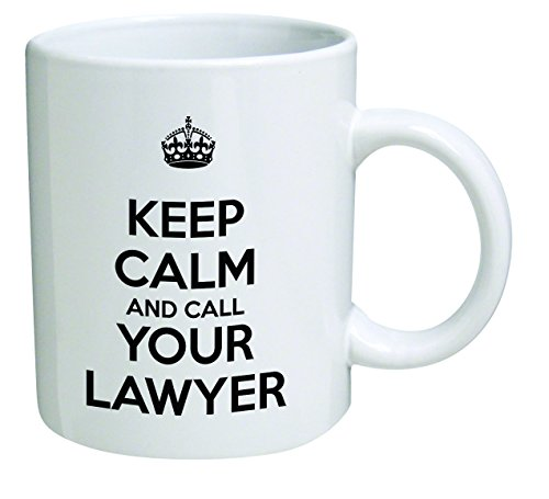 Funny Mug - Keep calm and call your lawyer, attorney - 11 OZ Coffee Mugs - Inspirational gifts and sarcasm - By A Mug To Keep TM