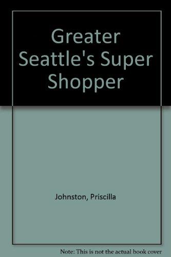 Greater Seattle's Super Shopper [Paperback] by Johnston, Priscilla; Stotler,D...