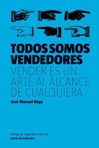 Todos somos vendedores: Vender es un arte al alcance de cualquiera (Manuales de gestión) (Spanish Edition)