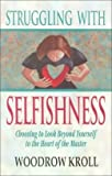 Struggling with Selfishness, Woodrow Michael Kroll, 0847414701