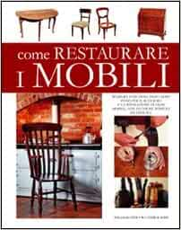 Come restaurare i mobili: 9788895870304: Amazon.com: Books