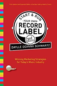 Start and Run Your Own Record Label, Third Edition (Start & Run Your Own Record Label) by [Schwartz, Daylle Deanna]