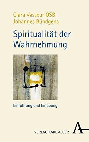 Spiritualität der Wahrnehmung: Einführung und Einübung