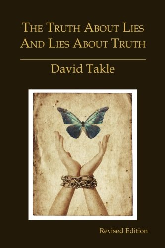 The Truth About Lies and Lies About Truth: A Fresh New Look at the Cunning of Evil and the Means for Our Transformation