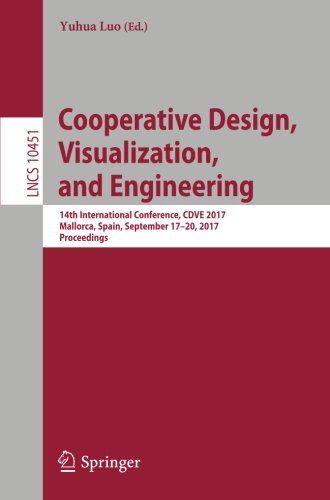 Cooperative Design, Visualization, and Engineering: 14th International Conference, CDVE 2017, Mallorca, Spain, September 17-20, 2017, Proceedings (Lecture Notes in Computer Science) by Springer