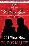 Say I Love You: 101 Ways How, Don Bartley, 1493781898