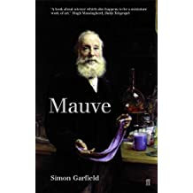Mauve: How One Man Invented a Colour That Changed the World by Simon Garfield (3-Sep-2001) Paperback