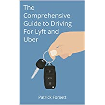 The Comprehensive Guide to Driving For Lyft and Uber: Everything you need to know to make money driving for Lyft and Uber