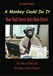 A Monkey Could Do It: How Wall Street Robs Main Street